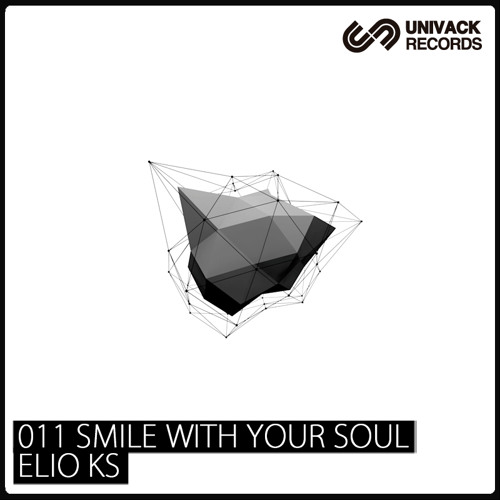 Univack 011 Elio KS – Smile with your soul EP [UV011]