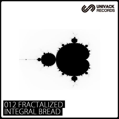 Univack 012 Integral Bread – Fractalized EP [UV012]