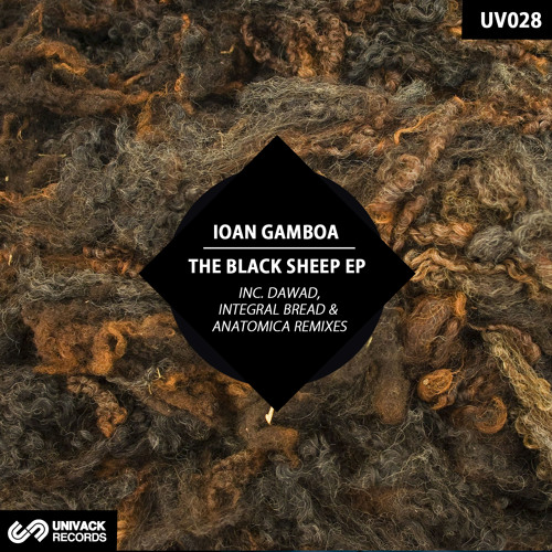 Univack 028 Ioan Gamboa – The Black Sheep EP [incl. Dawad | Integral Bread | Anatomica remixes]