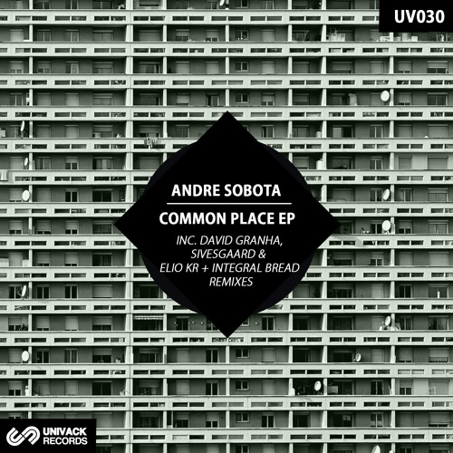 UV030 Andre Sobota – Common Place EP [rmxs by David Granha, Sivesgaard, Elio Kr & Integral Bread]