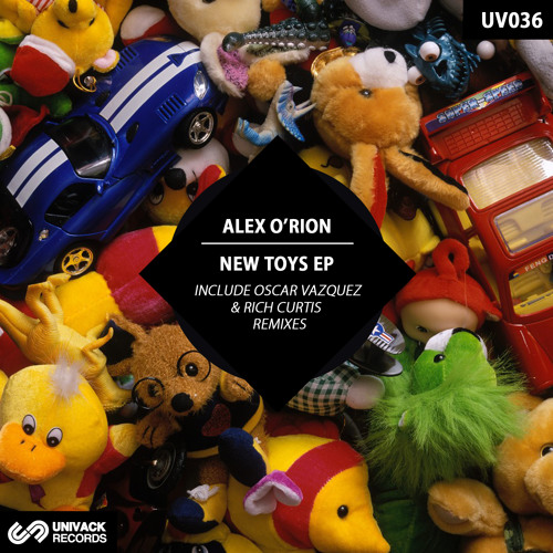 UV036 Alex O'Rion – New Toys EP [incl. Oscar Vazquez & Rich Curtis remixes]
