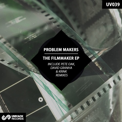 Problem Makers – The Filmmaker EP (incl. Pete Oak, David Granha & Krink Remixes) UV039
