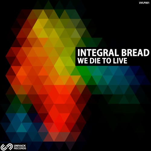 Integral Bread – We Die To Live LP (13 tracks) UNIVACK RECORDS
