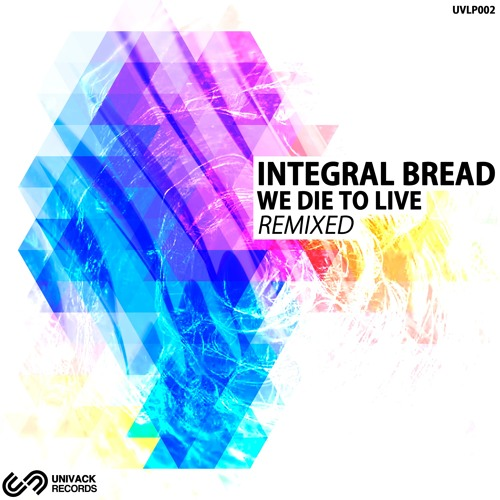 Integral Bread – We Die To Live Remixed [ALBUM] UVLP002