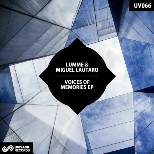 LUMME & Miguel Lautaro – Voices Of Memories EP [Univack – UV066]