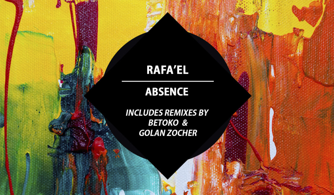 Rafa'EL – Absence EP (remixes by Betoko & Golan Zocher)