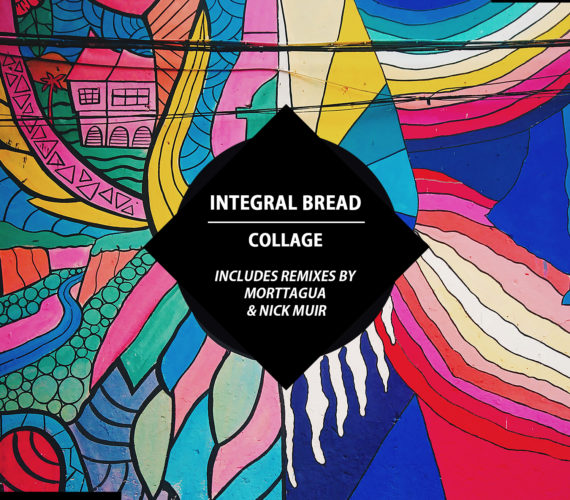 Integral Bread – Collage EP (remixes by Morttagua & Nick Muir)